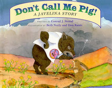 Load image into Gallery viewer, Don'T Call Me Pig! A Javelina Story.
