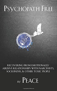 Psychopath Free: Recovering From Emotionally Abusive Relationships With Narcissists, Sociopaths, Other Toxic People