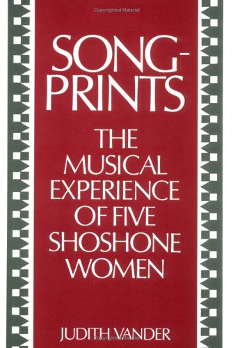 Songprints: The Musical Experience Of Five Shoshone Women (Music In American Life)