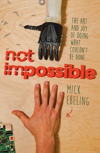 Not Impossible: The Art And Joy Of Doing What Couldn'T Be Done