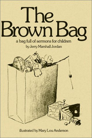 The Brown Bag: A Bag Full Of Sermons For Children