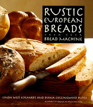 Load image into Gallery viewer, Rustic European Breads: From Your Bread Machine