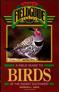 A Field Guide To Birds Of The Desert Southwest (The Geological Field Guide Series)