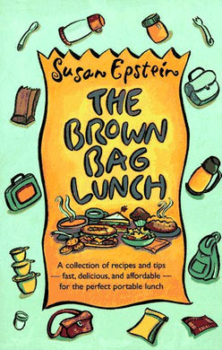 The Brown Bag Lunch: A Collection Of Recipes And Tips For The Perfect Portable Lunch