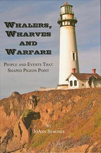 Whalers, Wharves And Warfare; People And Events That Shaped Pigeon Point