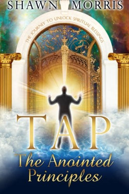 Tap The Anointed Principles: The Journey To Unlock Spiritual Blessings