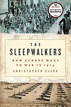 Load image into Gallery viewer, The Sleepwalkers: How Europe Went To War In 1914