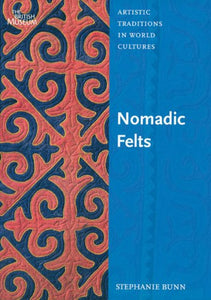 Nomadic Felts (Artistic Traditions In World Cultures)