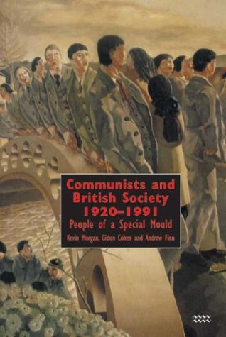 Communists And British Society 1920-1991: People Of A Special Mould