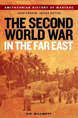 The Second World War In The Far East (Smithsonian History Of Warfare)