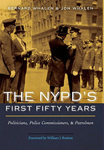 Load image into Gallery viewer, The Nypd'S First Fifty Years: Politicians, Police Commissioners, And Patrolmen