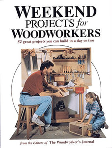 Weekend Projects For Woodworkers/52 Great Projects You Can Build In A Day Or Two