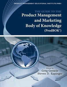 The Guide To The Product Management And Marketing Body Of Knowledge: Prodbok(R) Guide
