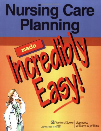 Nursing Care Planning Made Incredibly Easy! (Incredibly Easy! Series)