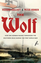 Load image into Gallery viewer, The Wolf: How One German Raider Terrorized The Southern Seas During The First World War
