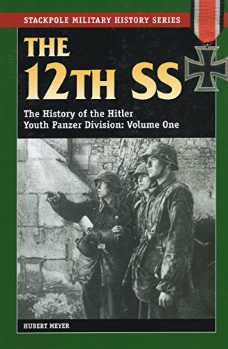 The 12Th Ss: The History Of The Hitler Youth Panzer Division Volume I (Stackpole Military History)