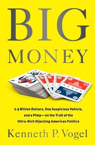 Big Money: 2.5 Billion Dollars, One Suspicious Vehicle, And A Pimpon The Trail Of The Ultra-Rich Hijacking American Politics