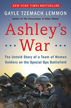 Load image into Gallery viewer, Ashley'S War: The Untold Story Of A Team Of Women Soldiers On The Special Ops Battlefield