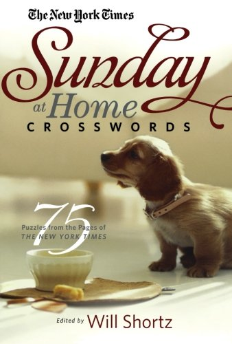 The New York Times Sunday At Home Crosswords: 75 Puzzles From The Pages Of The New York Times