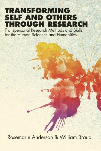 Transforming Self And Others Through Research: Transpersonal Research Methods And Skills For The Human Sciences And Humanities (Suny Series In Transpersonal And Humanistic Psychology)