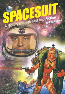 Spacesuit: A History Through Fact And Fiction