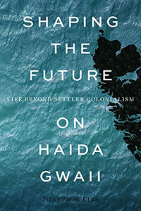 Shaping The Future On Haida Gwaii: Life Beyond Settler Colonialism