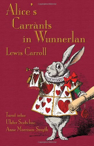 Alice'S Carrnts In Wunnerlan: Alice'S Adventures In Wonderland In Ulster Scots (Scots Edition)