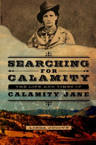 Searching For Calamity: The Life And Times Of Calamity Jane