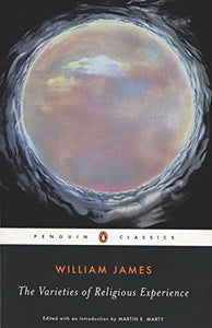 The Varieties Of Religious Experience: A Study In Human Nature (Penguin American Library)
