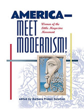 Load image into Gallery viewer, America--Meet Modernism! Women Of The Little Magazine Movement