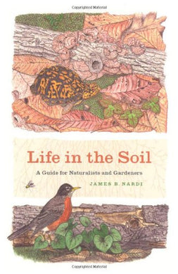 Life In The Soil: A Guide For Naturalists And Gardeners