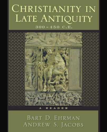 Christianity In Late Antiquity, 300-450 C.E.: A Reader