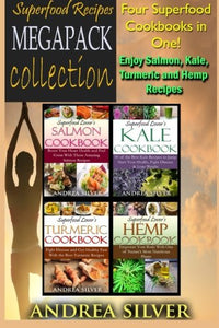 Superfood Recipes Megapack Collection: Four Superfood Cookbooks In One! Enjoy Salmon, Kale, Turmeric And Hemp Recipes (Volume 3)