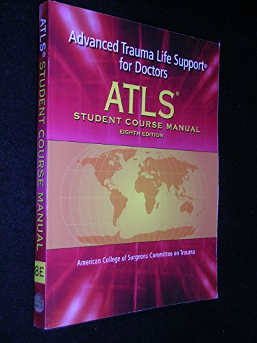 Atls: Advanced Trauma Life Support For Doctors (Student Course Manual), 8Th Edition