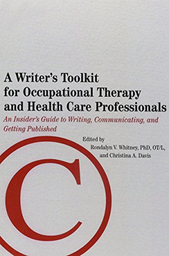 A Writer'S Toolkit For Occupational Therapy And Health Care Professionals: An Insider'S Guide To Writing, Communicating, And Getting Published