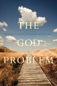 The God Problem: Expressing Faith And Being Reasonable