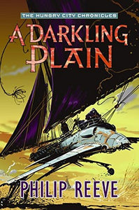 Darkling Plain, A (The Hungry City Chronicles)