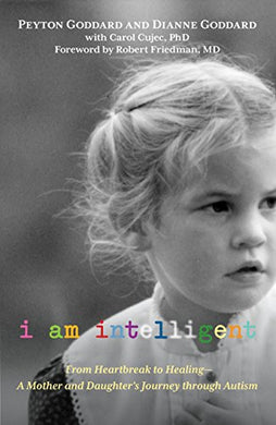 I Am Intelligent: From Heartbreak To Healing--A Mother And Daughters Journey Through Autism