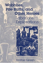 Load image into Gallery viewer, Wobblies, Pile Butts, And Other Heroes: Laborlore Explorations (Folklore And Society)