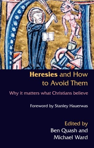 Heresis And How To Avoid Them: Why It Matters What Christians Believe