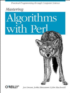 Mastering Algorithms With Perl: Practical Programming Through Computer Science