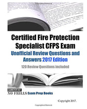 Load image into Gallery viewer, Certified Fire Protection Specialist Cfps Exam Unofficial Review Questions And Answers 2017 Edition: 120 Review Questions Included