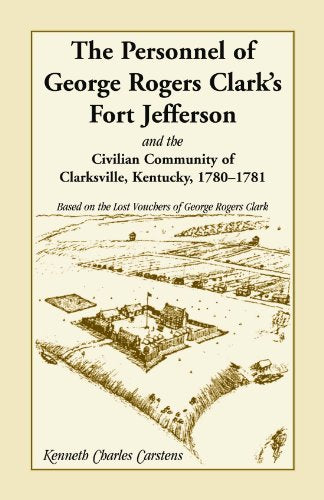 The Personnel Of George Rogers Clark'S Fort Jefferson And The Civilian Community Of Clarksville (Kentucky), 1780-1781