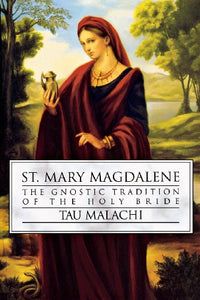 St. Mary Magdalene: The Gnostic Tradition Of The Holy Bride