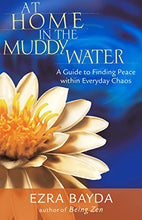 Load image into Gallery viewer, At Home In The Muddy Water: A Guide To Finding Peace Within Everyday Chaos