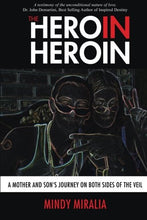 Load image into Gallery viewer, The Hero In Heroin: A Mother And Son'S Journey On Both Sides Of The Veil