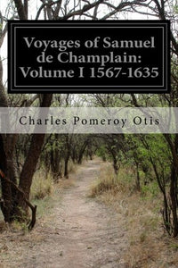 Voyages Of Samuel De Champlain: Volume I 1567-1635