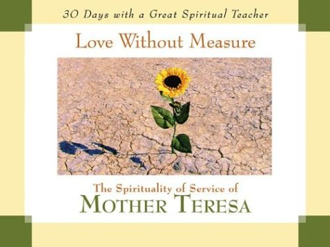 Love Without Measure: The Spirituality Of Service Of Mother Teresa (30 Days Series)