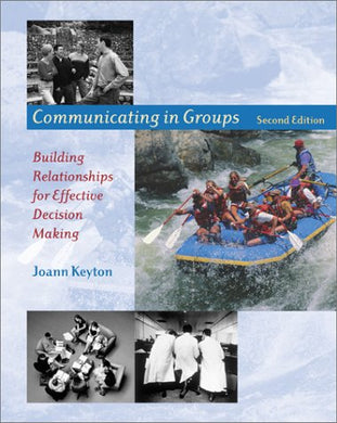Communicating In Groups: Building Relationships For Effective Decision Making