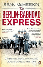 Load image into Gallery viewer, The Berlin-Baghdad Express: The Ottoman Empire And Germany'S Bid For World Power, 1898-1918